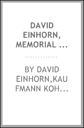 David Einhorn, memorial volume: selected sermons and addresses
