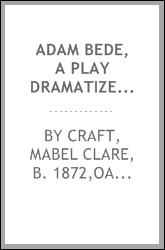 Adam Bede, a play dramatized from George Eliot's novel, Adam Bede
