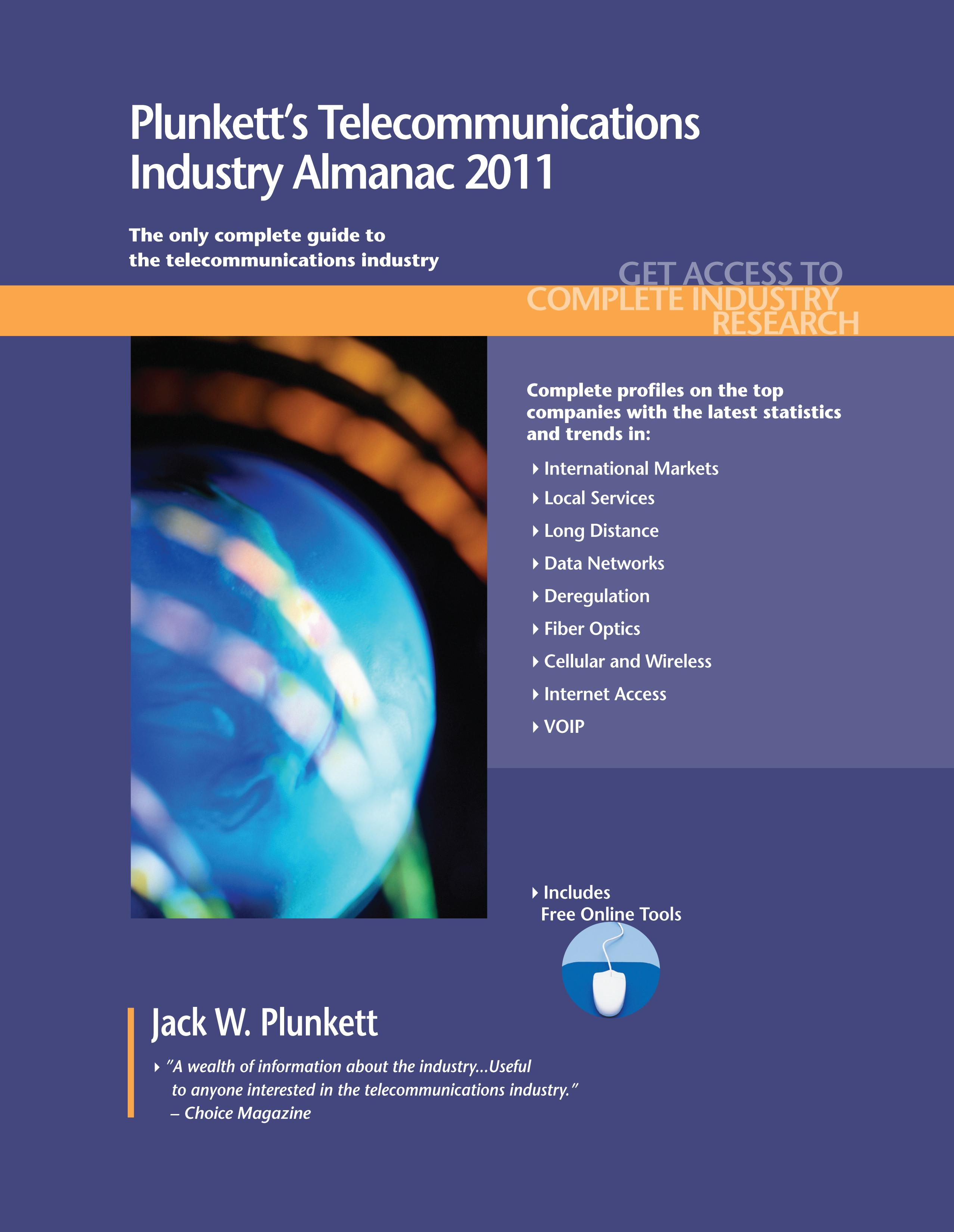 Plunkett's Telecommunications Industry Almanac 2011:: Telecommunications Industry Market Research, Statistics, Trends & Leading Companies By: Jack W. Plunkett