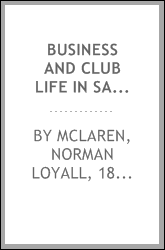Business and club life in San Francisco, recollections of a California pioneer scion : oral history transcript / and related material, 1977-1978