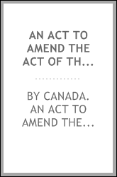 "An Act to Amend the Act of the late Province of Canada intituled: "" An Act to Incorporate the Board for the Management of the Temporalities' Fund of the Presbyterian Church of Canada in Connection with the Church of Scotland"" and the Acts Amending th"