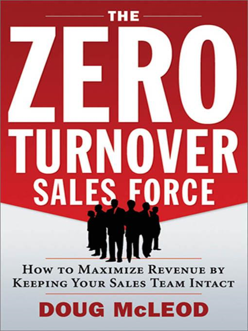 Zero-Turnover Sales Force, The: How to Maximize Revenue by Keeping Your Sales Team Intact