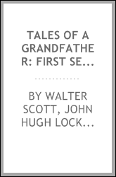 Tales of a Grandfather: First Series : Being Stories Taken from Scottish ...