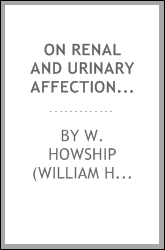 On renal and urinary affections : miscellaneous affections of the kidneys and urine