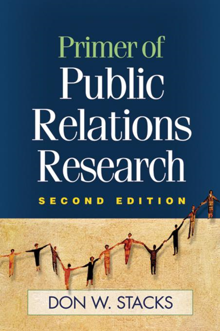 Primer of Public Relations Research, Second Edition By: Don Stacks