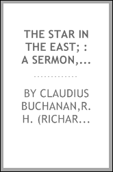 "The star in the East; : a sermon, preached in the parish church of St. James, Bristol, on Sunday, Feb. 26, 1809. For the benefit of the ""Society for Missions to Africa and the East."""