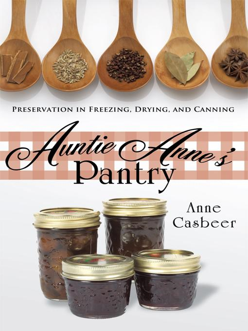 Auntie Anne's Pantry: Preservation in Freezing, Drying, and Canning