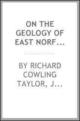 On the Geology of East Norfolk: With Remarks Upon the Hypothesis of Mr. J.W. Robberds ...