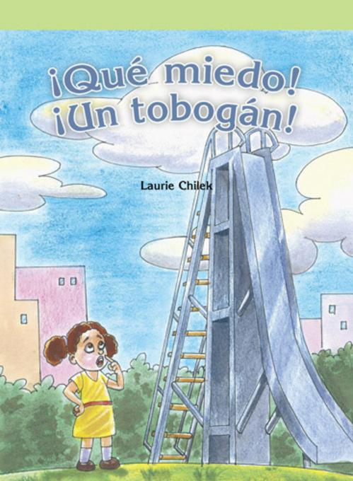 �Qu� miedo! �Un tobog�n! (The Scary Slide) By: Laurie Chilek