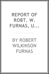 Report of Robt. W. Furnas, United States commissioner for Nebraska, at the World's industrial and cotton centennial, New Orleans ...