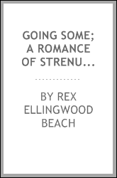Going some; a romance of strenuous affection, suggested by the play by Rex Beach and Paul Armstrong. Illustrated by Mark Fenderson