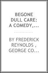 download <b>begone</b> dull care: a comedy, in five acts book
