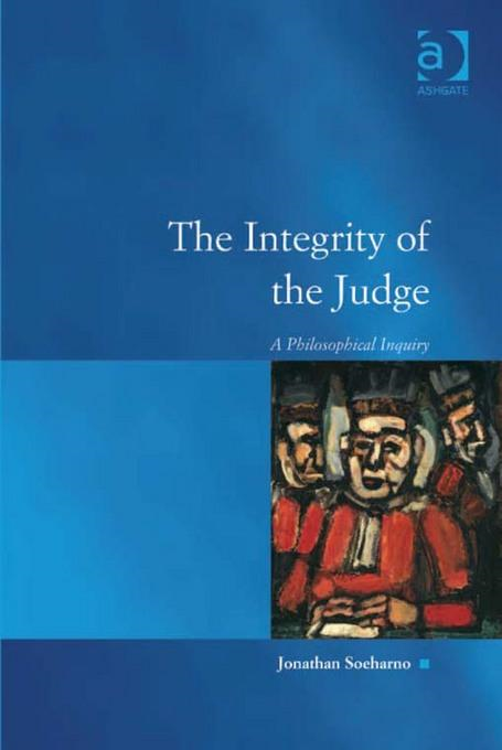 The Integrity of the Judge: A Philosophical Inquiry By: Jonathan Soeharno