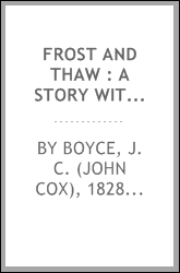 Frost and thaw : a story with a moral