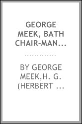 George Meek, bath chair-man; by himself. With an introd. by H.G. Wells