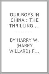 Our boys in China : the thrilling story of two young Americans, Scott and Paul Clayton wrecked in the China Sea, on their return from India, with their strange adventures in China
