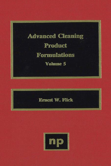 Advanced Cleaning Product Formulations, Volume 5 By: Ernest W. Flick