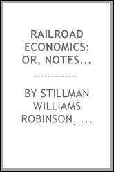Railroad Economics: Or, Notes, with Comments from a Tour Over Ohio Railways Under the Hon. H ...
