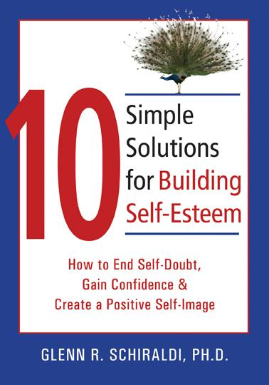 10 Simple Solutions for Building Self-Esteem: How to End Self-Doubt, Gain Confidence, and Create a Positive Self-Image By: Glenn Schiraldi