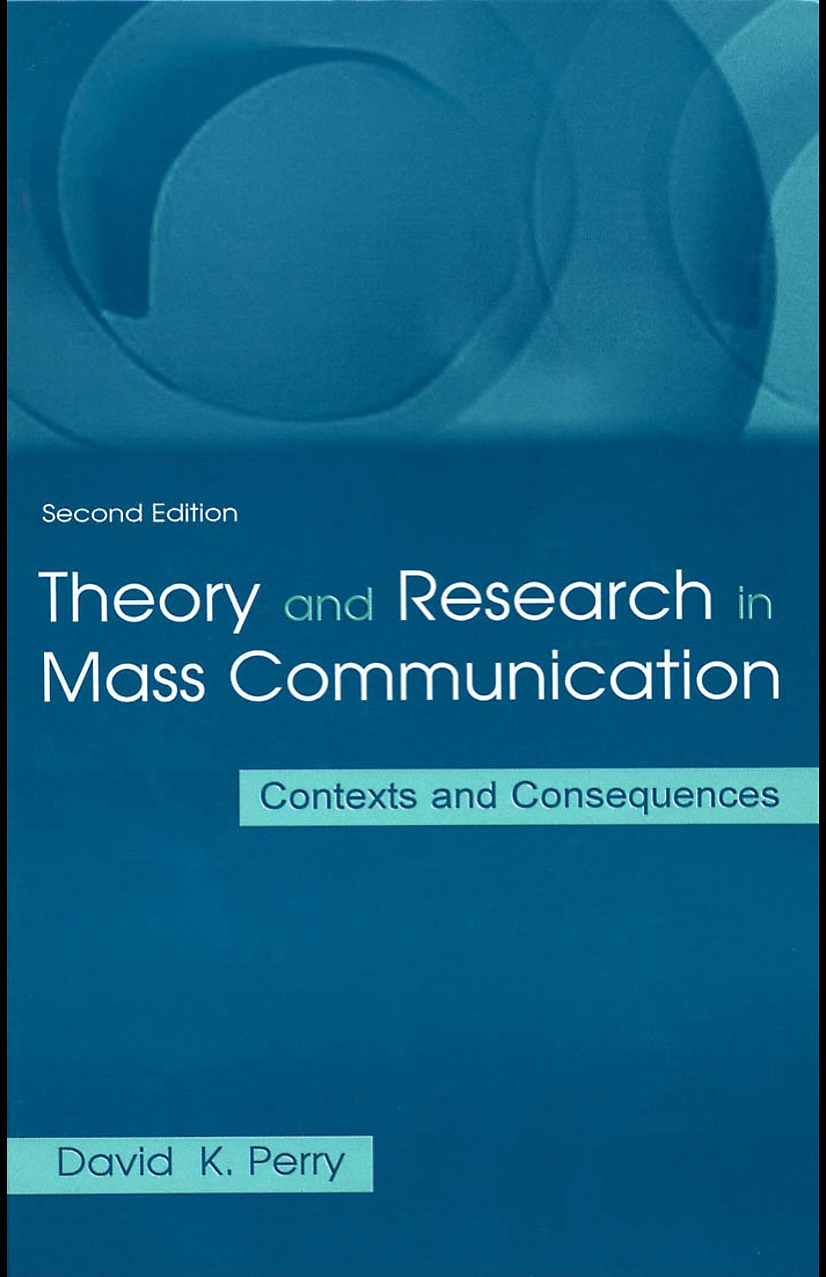 Theory and Research in Mass Communication: Contexts and Consequences
