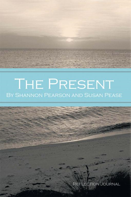 The Present: Reflection Journal By: Shannon Pearson