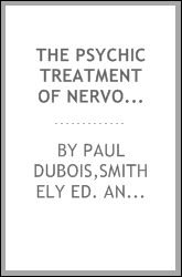 The psychic treatment of nervous disorders (The psychoneuroses and their moral treatment)