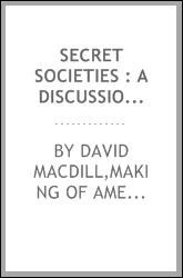 Secret societies : a discussion of their character and claims