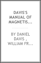 Davis's Manual of Magnetism: Including Also Electro-magnetism, Magneto ...