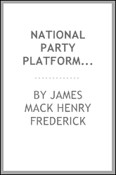 National party platforms of the United States, presidential candidates, electoral and popular votes;
