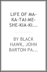 Life of Ma-ka-tai-me-she-kia-kiak Or Black Hawk: Embracing the Tradition of His Nation--Indian ...