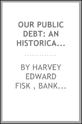 Our Public Debt: An Historical Sketch with a Description of United States ...