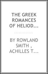 The Greek Romances of Heliodorus, Longus and Achilles Tatius
