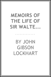 Memoirs of the Life of Sir Walter Scott, Bart. ...