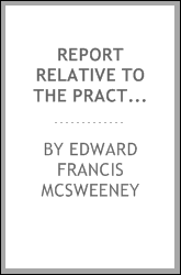 Report Relative to the Practicability and Advisability of Preventing the ...