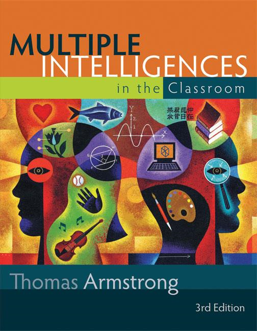 Multiple Intelligences in the Classroom, 3rd Edition By: Thomas Armstrong