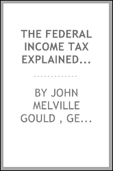The Federal Income Tax Explained: With the Regulations of the Treasury Department