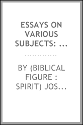 Essays on Various Subjects: Intended to Elucidate the Causes of the Changes Coming Upon All the ...