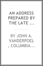 An Address Prepared by the Late John A. Vanderpoel, of the New York Bar, for Delivery to the ...