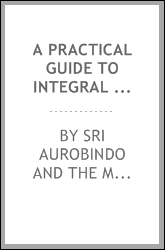 A Practical Guide To Integral Yoga