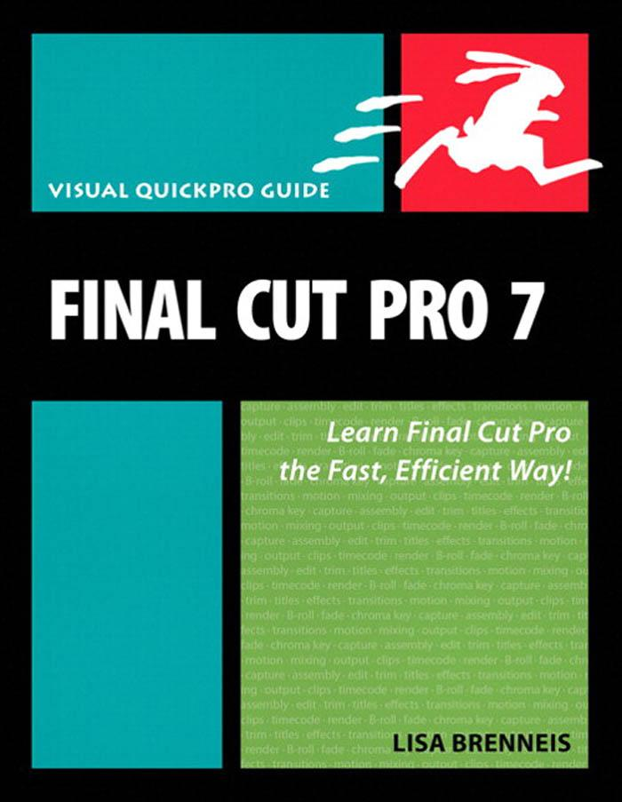 Final Cut Pro 7: Visual QuickPro Guide By: Lisa Brenneis