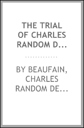 The trial of Charles Random de Berenger, Sir Thomas Cochrane, commonly called Lord Cochrane, the Hon. Andrew Cochrane Johnstone, Richard Gathorne Butt, Ralph Sandom, Alexander M'Rae, John Peter Holloway, and Henry Lyte for a conspiracy : in the Court