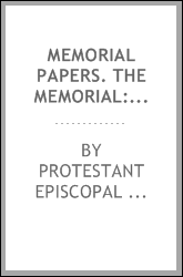 Memorial papers. The memorial: with circular and questions of the episcopal commission; report of the commission; contributions of the commissioners; and communications from Episcopal and non-Episcopal divines