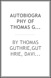 Autobiography of Thomas Guthrie, D.D., and memoir by his sons