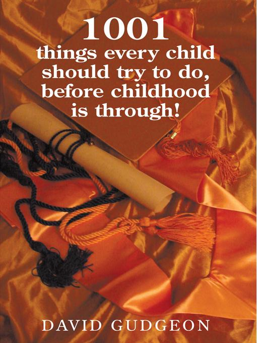 1001 Things Every Child Should Try to Do, Before Childhood Is Through!