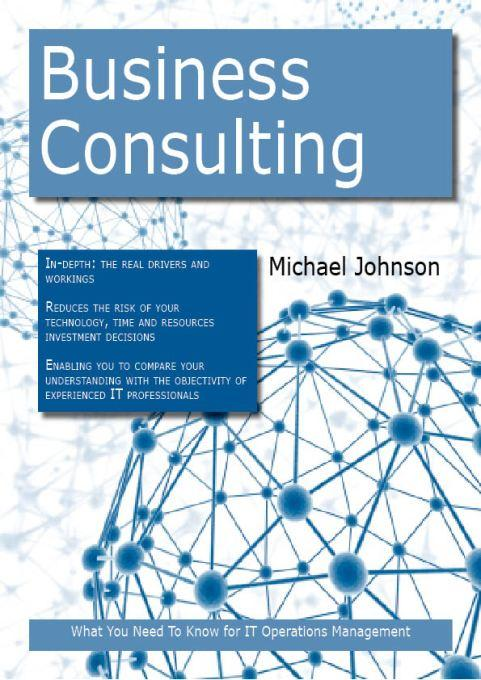 Business Consulting: What you Need to Know For IT Operations Management By: Michael Johnson