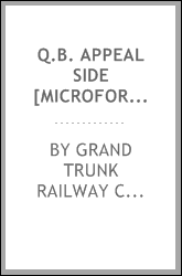 Q.B. appeal side [microform] : Arthur C. Webster, plaintiff below, appellant vs. the Grand Trunk Railway Company, defendants below, respondent : respondent's case : Cartier & Berthelot, attorneys for respondent