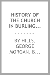 History of the church in Burlington, New Jersey; comprising the facts and incidents of nearly two hundred years, from original, contemporaneous sources