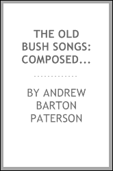The old bush songs: composed and sung in the bushranging, digging, and ...