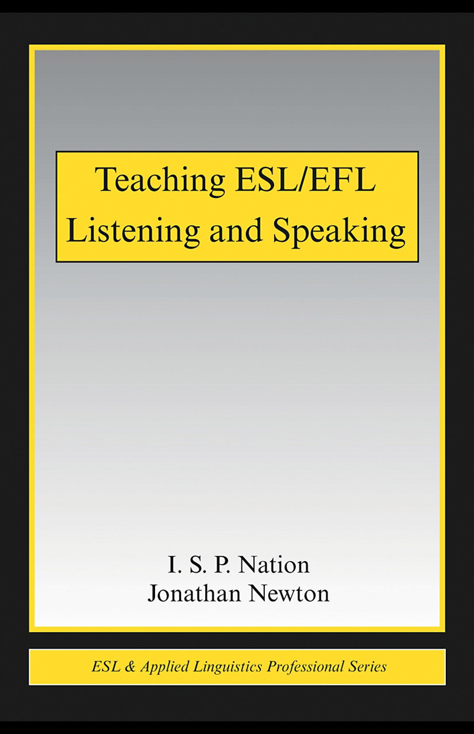 Teaching ESL/EFL Listening and Speaking By: I.S.P. Nation