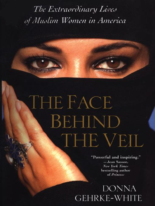 The Face Behind Veil: Extraordinary Lives Of Muslim Women In America By: Donna Gehrke-White